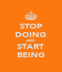 STOP DOING AND START BEING - Personalised Poster A4 size