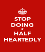 STOP DOING IT HALF HEARTEDLY - Personalised Poster A4 size