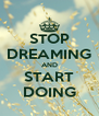 STOP DREAMING AND START DOING - Personalised Poster A4 size