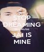 STOP DREAMING BECAUSE JAI IS MINE - Personalised Poster A4 size