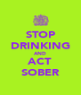 STOP DRINKING AND ACT SOBER - Personalised Poster A4 size