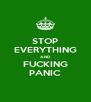 STOP EVERYTHING AND FUCKING PANIC - Personalised Poster A4 size