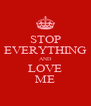 STOP EVERYTHING AND LOVE ME - Personalised Poster A4 size