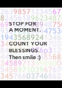 STOP FOR  A MOMENT.  COUNT YOUR BLESSINGS. Then smile :) - Personalised Poster A4 size