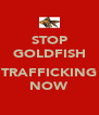 STOP GOLDFISH  TRAFFICKING NOW - Personalised Poster A4 size