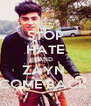 STOP HATE AND ZAYN  COME BACK  - Personalised Poster A4 size