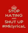 STOP HATING AND SHUT UP #MklyricaL - Personalised Poster A4 size