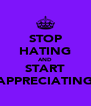 STOP HATING AND START APPRECIATING - Personalised Poster A4 size
