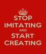 STOP IMITATING AND START CREATING - Personalised Poster A4 size