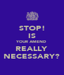 STOP! IS YOUR AMEND REALLY NECESSARY? - Personalised Poster A4 size