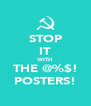 STOP IT WITH THE @%$! POSTERS! - Personalised Poster A4 size
