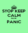 STOP KEEP CALM NOW PANIC  - Personalised Poster A4 size