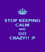 STOP KEEPING CALM AND GO CRAZY!! :P - Personalised Poster A4 size