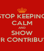 STOP KEEPING CALM AND SHOW YOUR CONTRIBUTION - Personalised Poster A4 size