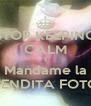 STOP KEEPING CALM Y Mandame la BENDITA FOTO - Personalised Poster A4 size