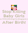Stop Killing Baby Girls www.100milliongirls.blogspot.com After Birth!  - Personalised Poster A4 size