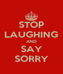 STOP LAUGHING AND SAY SORRY - Personalised Poster A4 size