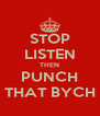 STOP LISTEN THEN PUNCH THAT BYCH - Personalised Poster A4 size