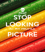 STOP LOOKING AT MY PROFILE PICTURE  - Personalised Poster A4 size