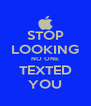STOP LOOKING NO ONE TEXTED YOU - Personalised Poster A4 size