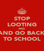 STOP LOOTING AND AND GO BACK TO SCHOOL - Personalised Poster A4 size
