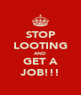 STOP LOOTING AND GET A JOB!!! - Personalised Poster A4 size