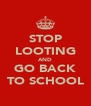 STOP LOOTING AND GO BACK TO SCHOOL - Personalised Poster A4 size