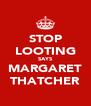 STOP LOOTING SAYS MARGARET THATCHER - Personalised Poster A4 size