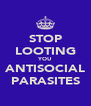 STOP LOOTING YOU ANTISOCIAL PARASITES - Personalised Poster A4 size