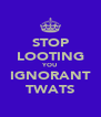 STOP LOOTING YOU IGNORANT TWATS - Personalised Poster A4 size