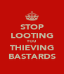 STOP LOOTING YOU THIEVING BASTARDS - Personalised Poster A4 size