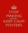 STOP MAKING BLOODY KEEP CALM POSTERS - Personalised Poster A4 size