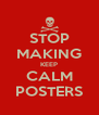 STOP MAKING KEEP CALM POSTERS - Personalised Poster A4 size