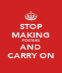 STOP MAKING POSTERS AND CARRY ON - Personalised Poster A4 size