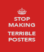 STOP MAKING  TERRIBLE POSTERS - Personalised Poster A4 size