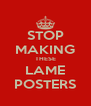 STOP MAKING THESE LAME POSTERS - Personalised Poster A4 size