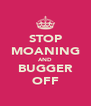 STOP MOANING AND BUGGER OFF - Personalised Poster A4 size