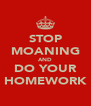 STOP MOANING AND DO YOUR HOMEWORK - Personalised Poster A4 size