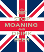 STOP MOANING  AND DRINK BEER - Personalised Poster A4 size