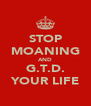 STOP MOANING AND G.T.D. YOUR LIFE - Personalised Poster A4 size