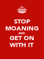 STOP MOANING AND GET ON WITH IT - Personalised Poster A4 size