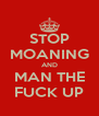 STOP MOANING AND MAN THE FUCK UP - Personalised Poster A4 size