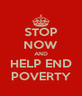 STOP NOW AND HELP END POVERTY - Personalised Poster A4 size