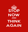 STOP NOW AND THINK AGAIN - Personalised Poster A4 size
