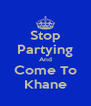 Stop Partying And Come To Khane - Personalised Poster A4 size