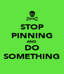 STOP PINNING AND DO SOMETHING - Personalised Poster A4 size