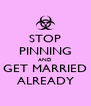 STOP PINNING AND GET MARRIED ALREADY - Personalised Poster A4 size