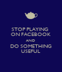 STOP PLAYING  ON FACEBOOK AND DO SOMETHING USEFUL - Personalised Poster A4 size