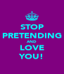 STOP PRETENDING AND LOVE YOU! - Personalised Poster A4 size