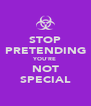 STOP PRETENDING YOU'RE NOT SPECIAL - Personalised Poster A4 size